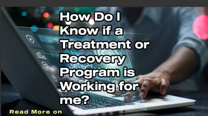How do I know if a treatment or recovery program is working for me,did complete program, life changing changes, make life changing, ready make life, treatment center canada, using drugs alcohol, rehab substance abuse, drug rehab substance, study people trying, rehab center canada,